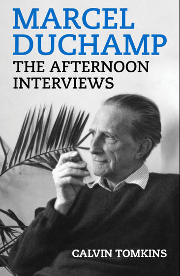 Now out in book and e-book form: 1964 interviews with Duchamp