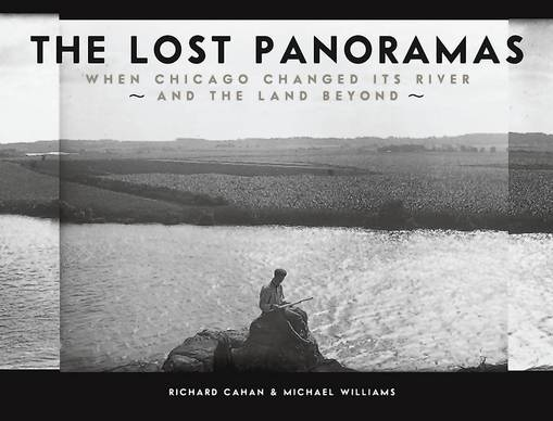 """The Lost Panoramas: When Chicago Changed Its River and the Land Beyond"""