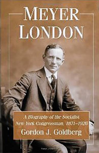 "Gordon J. Goldberg signs copies of ""Meyer London: A Biography of the Socialist New York Congressman, 1871-1926"" 7 p.m. June 6 at Parkland Community Library."