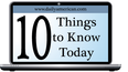 10 Things to Know for Today