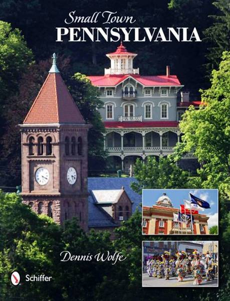 'Small Town Pennsylvania' by Dennis Wolfe (Schiffer, $34.99)
