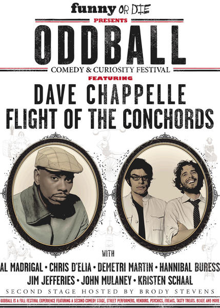 "Dave Chappelle and Flight of the Conchords are headlining ""Funny Or Die Presents The Oddball Comedy & Curiosity Festival."""