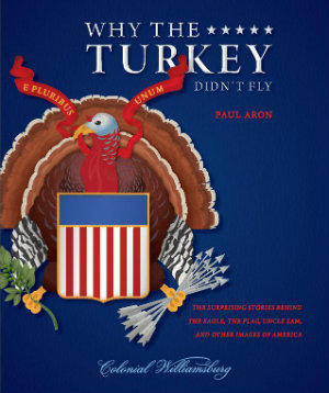 "Paul Aron, Colonial Williamsburg's director of publications, uses images and art to tell the story of early America in ""Why the Turkey Didn't Fly."""