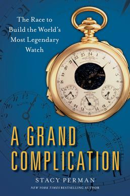 "Stacy Perman's ""A Grand Complication"" is a story about competition between 20th century watch collectors who are trying to create the most complicated watch ever."