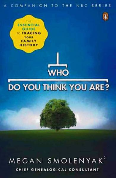 ' Who Do You Think You Are?' by Megan Smolenyak (Penguin, $15)