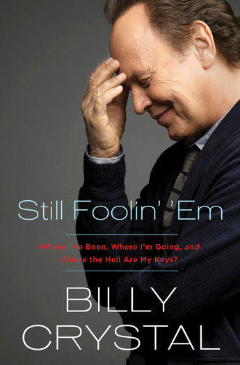 "The cover of ""Still Foolin' 'Em: Where I've Been, Where I'm Going, and Where the Hell Are My Keys?"" by comedian Billy Crystal."
