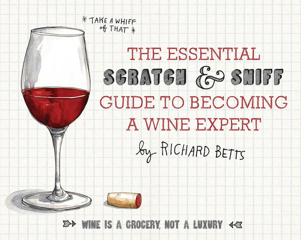 Master Sommelier Richard Betts has written the first scratch and sniff book about wine.