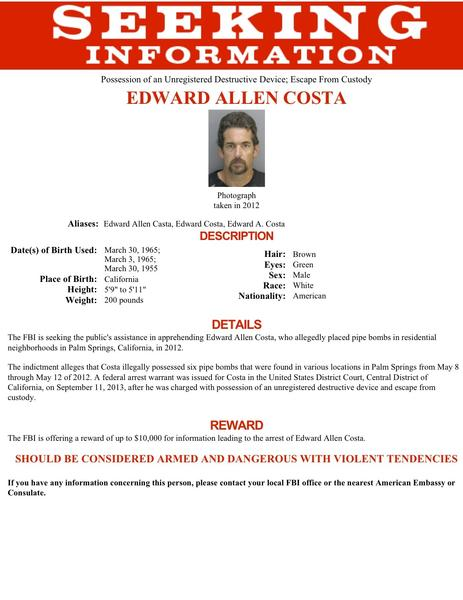 Federal investigators announced a $10,000 reward in the hope it will help lead to the capture of Edward Allen Costa, who is accused of possessing six pipe bombs left in various places around Palm Springs.