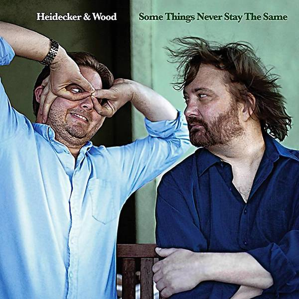 """Heidecker & Wood, """"Some Things Never Stay the Same"""""""