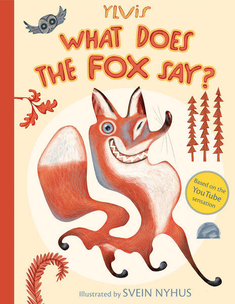 'What Does the Fox Say?' by Ylvis will be a children's book