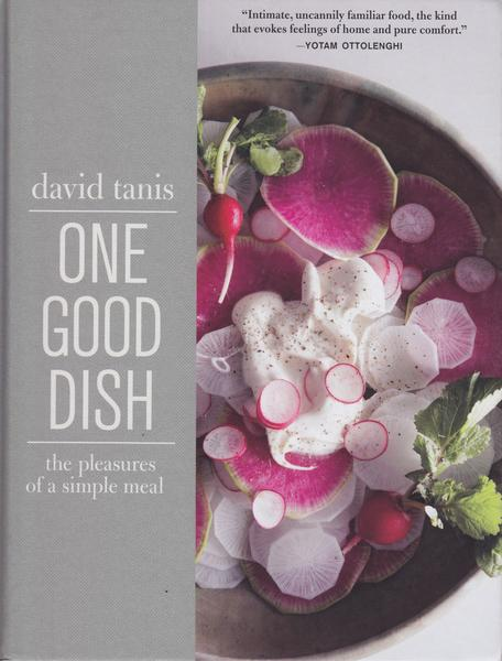 "From former Chez Panisse chef David Tanis, ""One Good Dish: The Pleasures of a Simple Meal"""