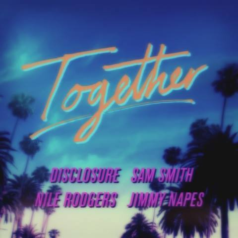 """Together"" is a new single by the disco pioneer Nile Rodgers and the young British dance duo Disclosure."