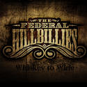 The Federal Hillbillies, 'Whiskey to Wine'