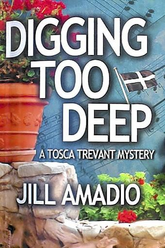 """Digging Too Deep,"" a Trosca Trevant mystery by Jill Amadio."