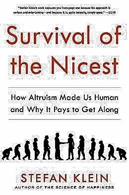 Survival of the Nicest; How Altruism Made Us Human and Why It Pays to Get Along by Stefan Klein.