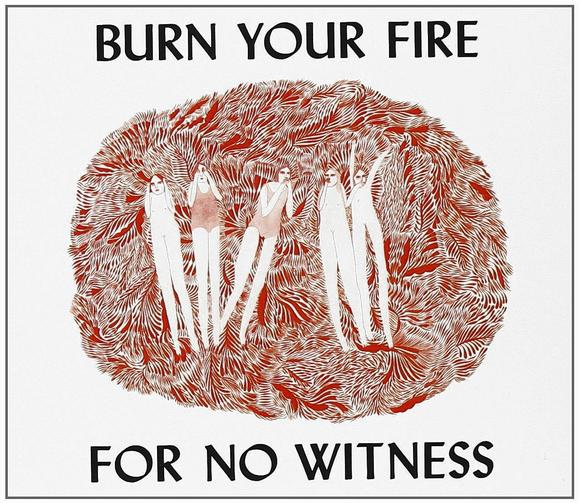 'Burn Your Fire For No Witness'
