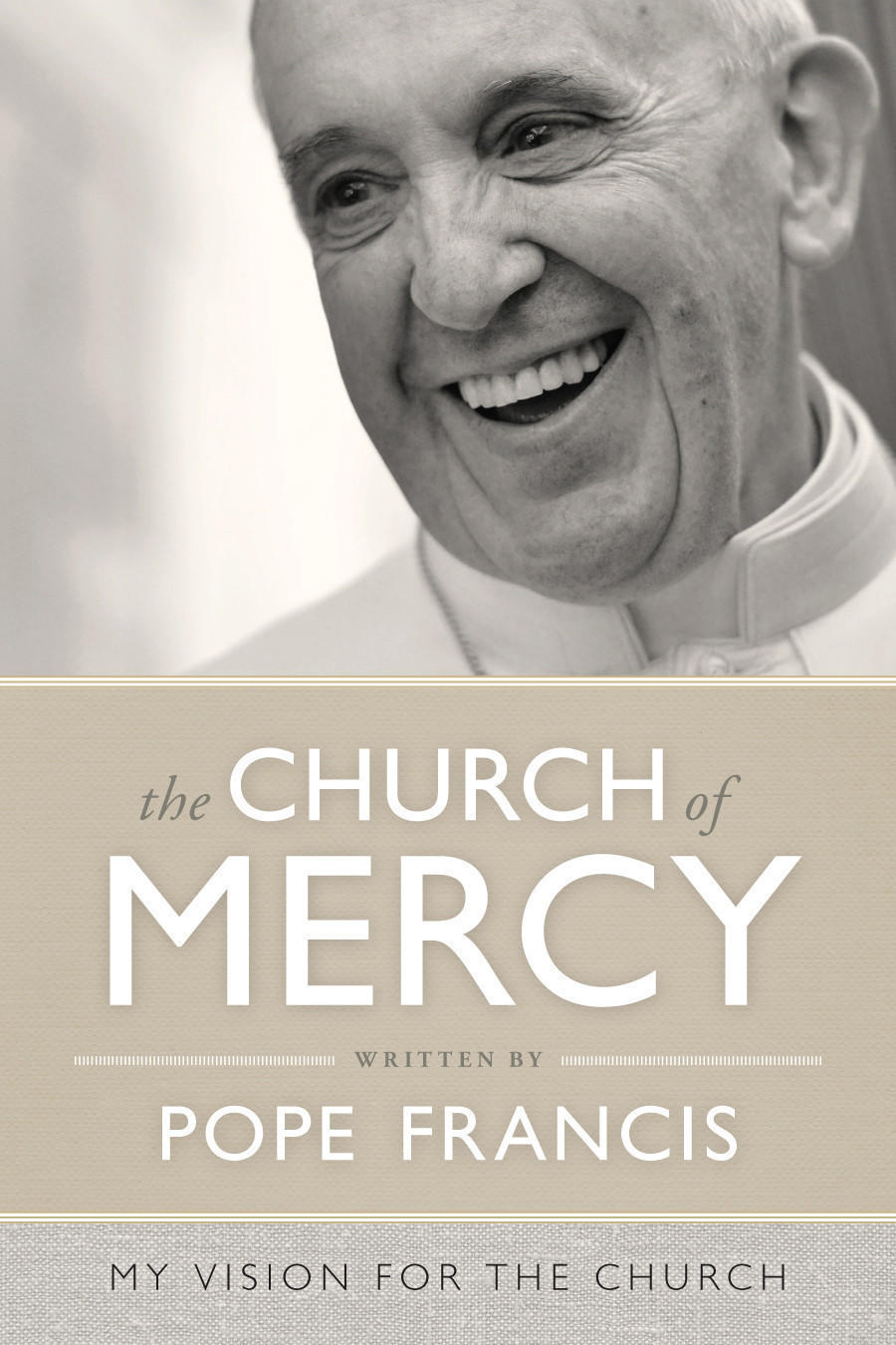 """The Church of Mercy, My Vision for the Church"" by Pope Francis."