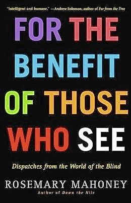 """""""For the Benefit of Those who See"""" by Rosemary Mahoney"""