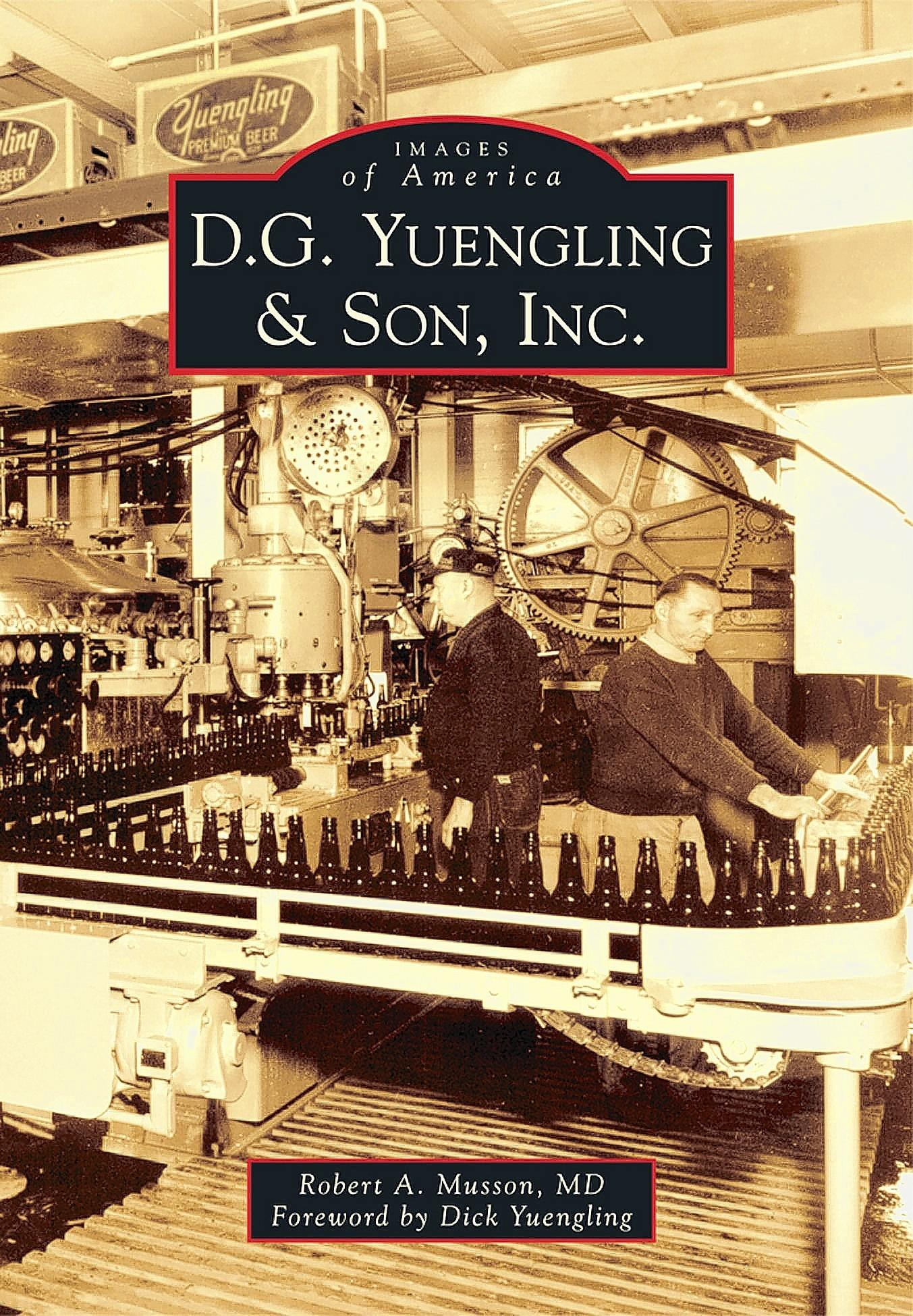 'D.G. Yuengling & Son, Inc'. by Robert A Musson