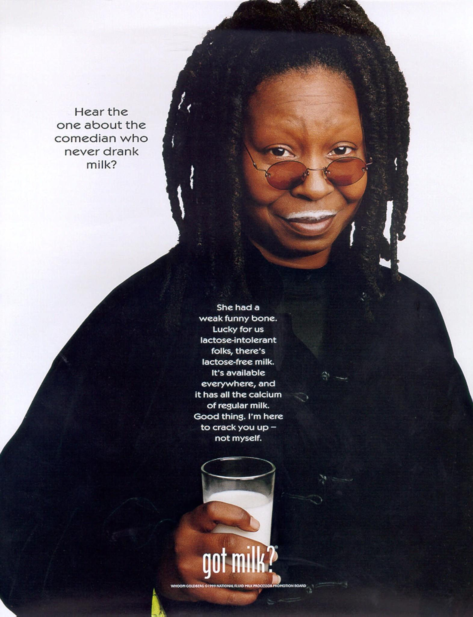 "The long-running ""Got Milk?"" slogan has been replaced with a new national advertising campaign that aims to stem the decline of milk consumption. Above, Whoopi Goldberg appears in a 1999 ad sporting the well-known milk mustache."