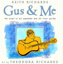 Rolling Stones songwriter and guitarist Keith Richards tells the story of his first guitar in 'Gus & Me,' a children's book due for publication on Sept. 9. Richards is collaborating with his daughter, artist Theodora Richards, on the project.