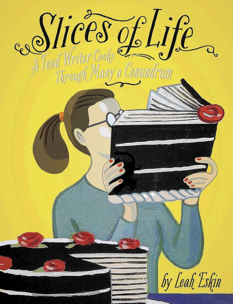 """""""Slices of Life: A Food Writer Cooks Through Many a Conundrum,"""" by Leah Eskin"""