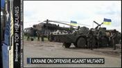 Ukraine Goes on Offensive Against Russian Militants