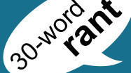 30-Word Rant