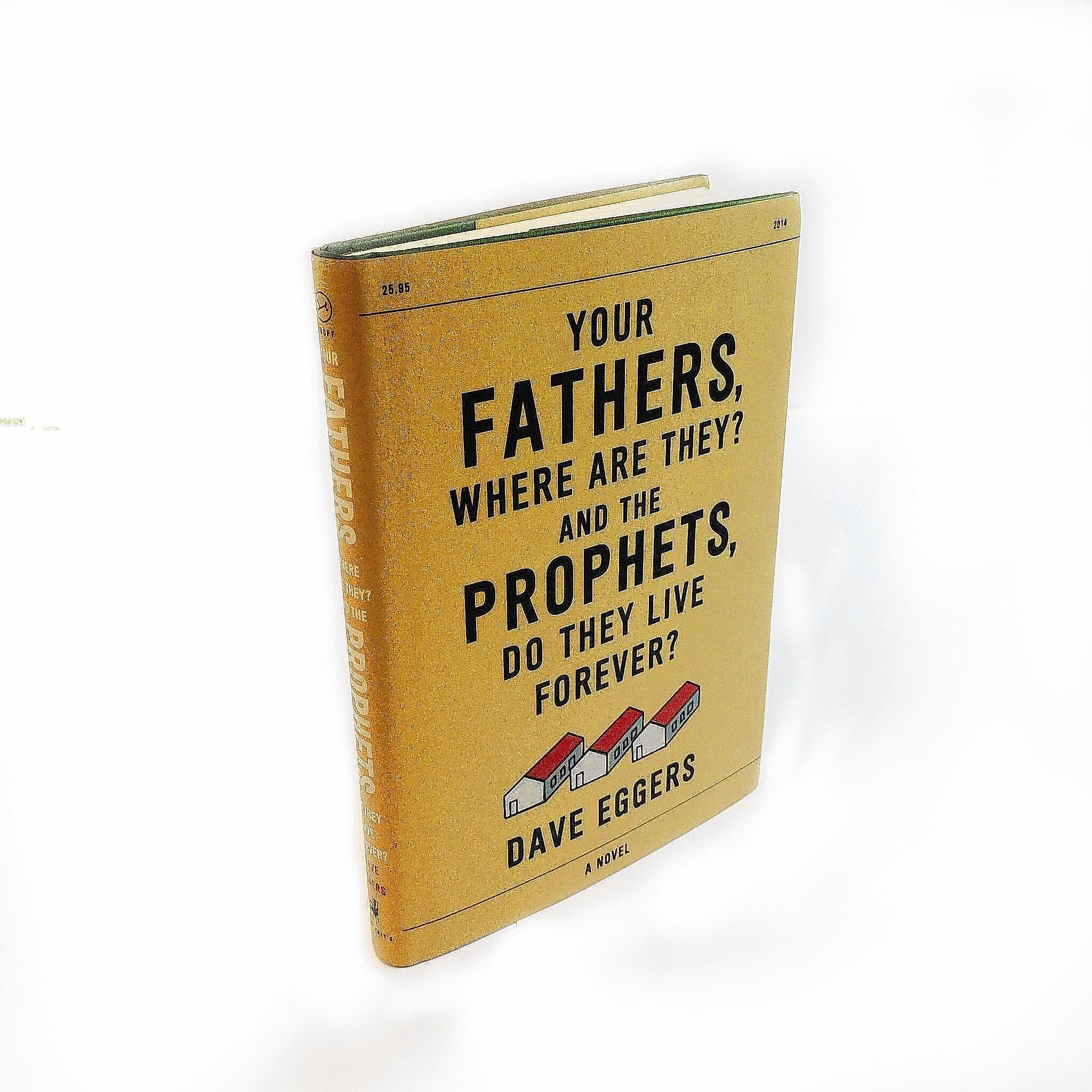 "The dialogue-only ""Your Fathers, Where Are They? And the Prophets, Do They Live Forever?"" by Dave Eggers follows a California man who kidnaps half a dozen people who he claims are responsible for what went wrong with his life."