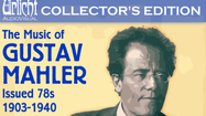 Boxed set of Mahler recordings, 1903-1940, essential for composer's fans
