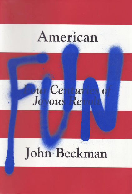 """The cover of """"American Fun: Four Centuries of Joyous Revolt."""""""