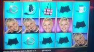 'Ellen' slot machines debut