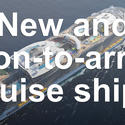 New and soon-to-arrive cruise ships