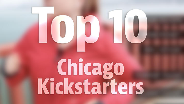 Top 10 Chicago Kickstarters