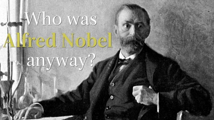 Who is Alfred Nobel anyway?