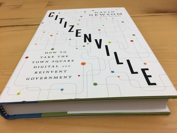 "Gavin Newsom's 2013 book, ""Citizenville."""