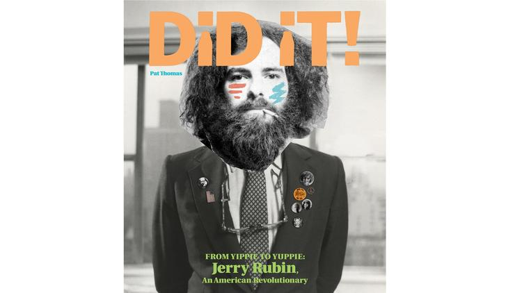 "Did iT! From Yippie to Yuppie: Jerry Rubin, an American Revolutionary"" by Pat Thomas (Fantagraphics Books, Inc.)"