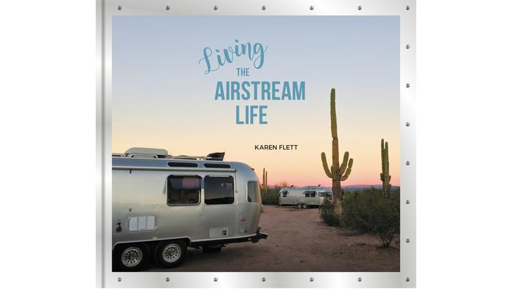 """Living the Airstream Life"" by Karen Flett"
