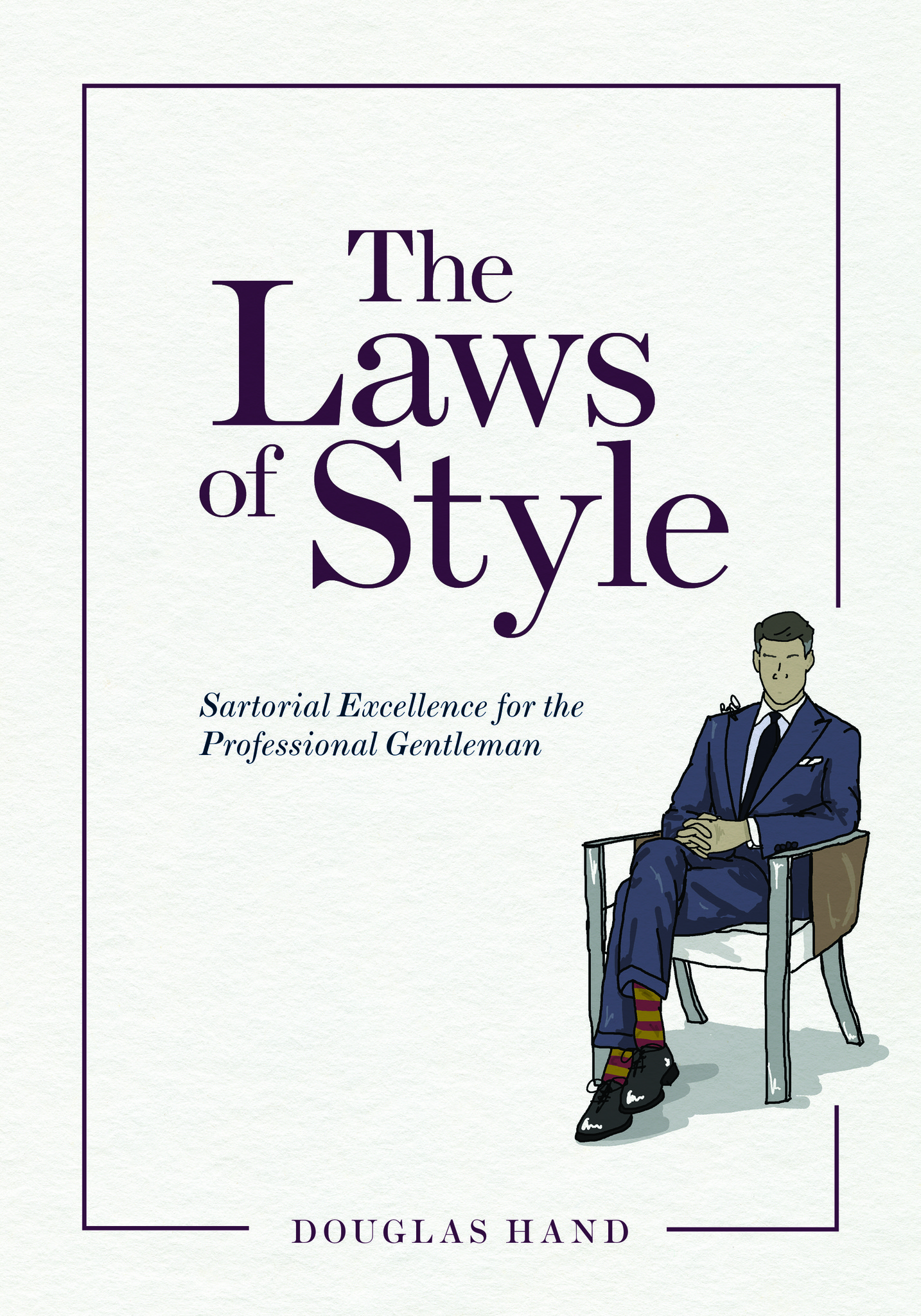 """The Laws of Style: Sartorial Excellence for the Professional Gentleman"""
