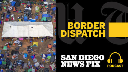 Border Dispatch: Special installments of the San Diego News Fix podcast