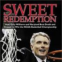 """Sweet Redemption: How Gary Williams and Maryland Beat Death and Despair to Win the NCAA Basketball Championship"""