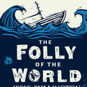 'Folly of the World'