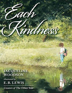 <strong>Each Kindness</strong> <br> <strong>Jacqueline Woodson, illustrations by E.B. Lewis</strong> <br> Penguin/Paulsen, $16.99, ages 5-8 <br> Watercolor paintings illustrate a lesson on how to treat others.