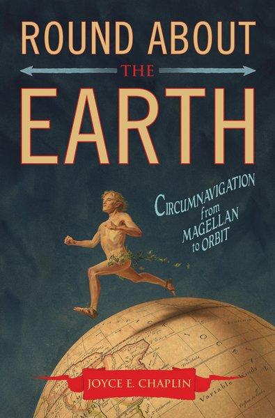 <strong>Round About the Earth</strong><br>  <strong>Circumnavigation from Magellan to Orbit</strong><br>  <strong>Joyce E. Chaplin</strong><br>  Simon & Schuster, $35<br>  This compelling history tracks the many brave souls who attempted to travel around the Earth, from early explorers like Magellan and Cook through the technologically dizzying present day.<br>
