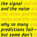 'The Signal and the Noise: Why So Many Predictions Fail — But Some Don't' by Nate Silver