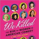 'We Killed: The Rise of Women in American Comedy' by Yael Kohen