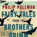 'Fairy Tales from the Brothers Grimm: A New English Version' by Philip Pullman