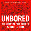 'Unbored: The Essential Field Guide to Serious Fun' by Joshua Glenn and Elizabeth Foy Larsen