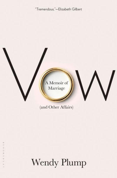 """Vow: A Memoir of Marriage (and Other Affairs)"" by Wendy Plump looks, at first, like a memoir of couplehood. It is. But it's also a chronicle of affairs on both sides that ultimately broke down a marriage. A lovely gift for the recently divorced."