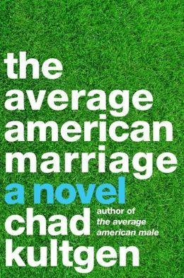 "Nobody wants to be called average -- not that ""The Average American Marriage,"" Chad Kultgen's sequel to his novel ""The Average American Male,"" is recognizably middle-of-the-road. Sadly, it was impossible to find a representative passage that wasn't dripping with profanity."